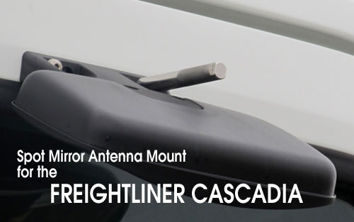 Spot Mirror Antenna Mount for Freightliner Cascadia